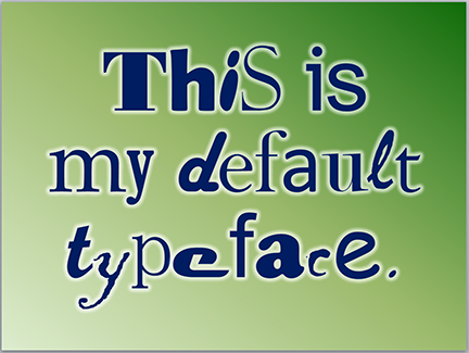 This is my default typeface
